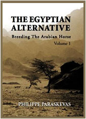 Philippe Paraskevas :The Egyptian Alternative: Breeding the Arabian Horse, Volume 1 Book :Straight Egyptians Arabians Horses